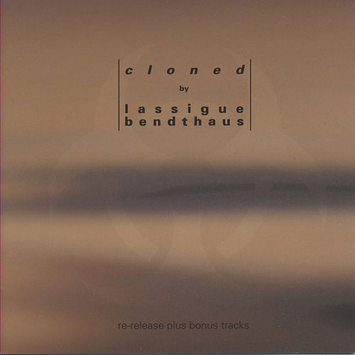 Play & Download Cloned by Lassigue Bendthaus | Napster