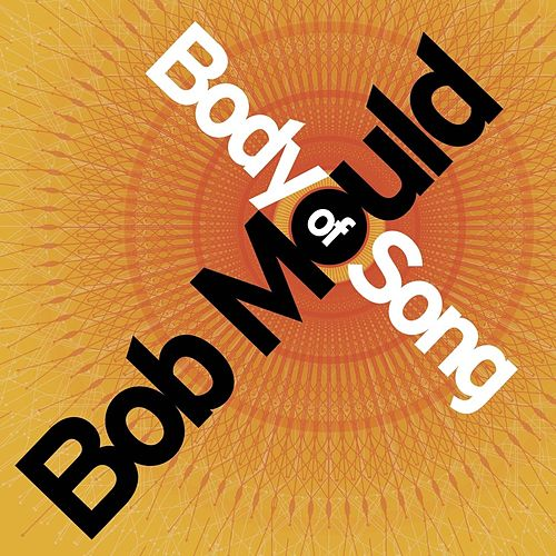 Body of Song by Bob Mould