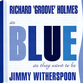 As Blue As They Want To Be by Richard Groove Holmes