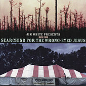 Jim White Presents Music From Searching For The Wrong-eyed Jesus by Various Artists