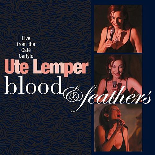 Play & Download Blood and Feathers by Ute Lemper   Napster
