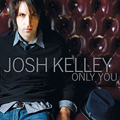 Play & Download Only You by Josh Kelley | Napster