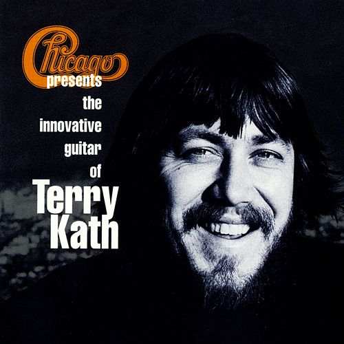 Play & Download Chicago Presents The Innovative Guitar Of Terry Kath by Chicago | Napster