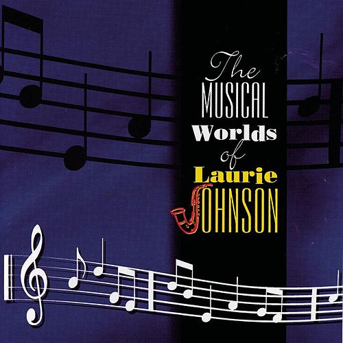 The Musical Worlds Of Laurie Johnson by Laurie Johnson