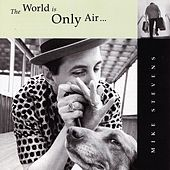 Play & Download The World is Only Air by Mike Stevens | Napster