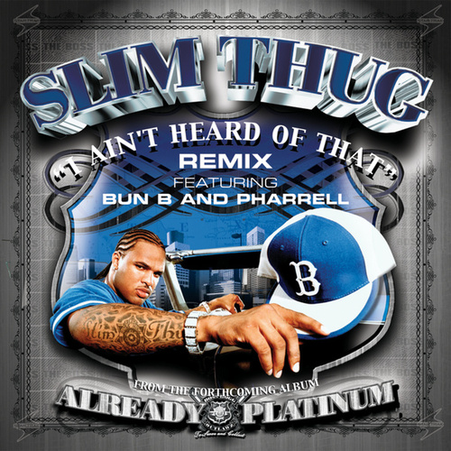 Play & Download I Ain't Heard Of That Remix by Slim Thug | Napster
