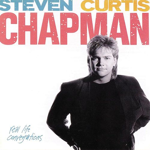 Play & Download Real Life Conversations by Steven Curtis Chapman | Napster