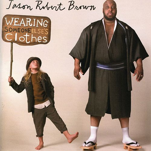 Wearing Someone Else's Clothes by Jason Robert Brown