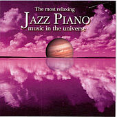 The Most Relaxing Jazz Piano Music In the Universe by Various Artists