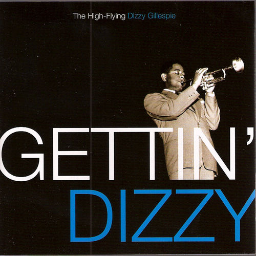 Play & Download Gettin' Dizzy: The High Flying Dizzy Gillespie by Dizzy Gillespie | Napster