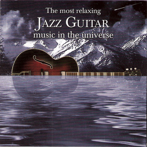 The Most Relaxing Jazz Guitar Music In the Universe by Various Artists