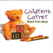 Play & Download Children's Corner: Baby's First Album by Various Artists | Napster