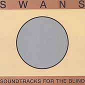 Soundtracks For The Blind - Disc 1 by Swans