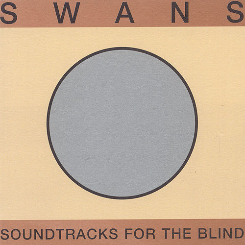 Play & Download Soundtracks For The Blind - Disc 1 by Swans | Napster