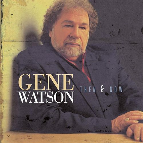 Play & Download Then and Now by Gene Watson | Napster
