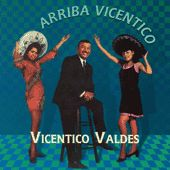 Play & Download Arriba Vicentico! by Vicentico Valdes | Napster