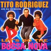 Lets Do The Bossa Nova by Tito Rodriguez
