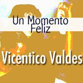 Play & Download Un Momento Feliz by Vicentico Valdes | Napster