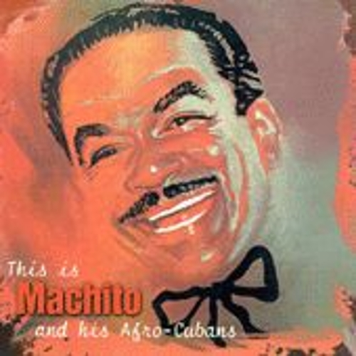 Machito And His Afro-Cubans by Machito