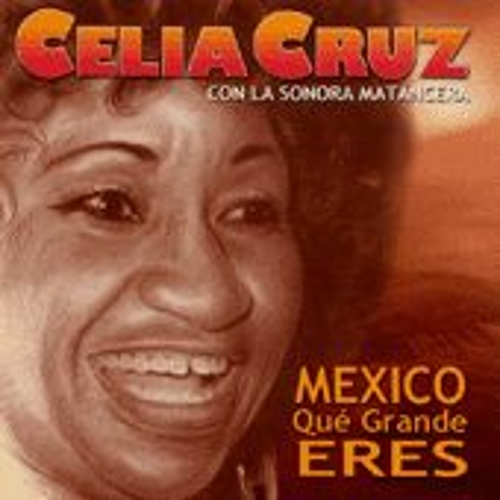 Mexico Que Grande Eres by Celia Cruz