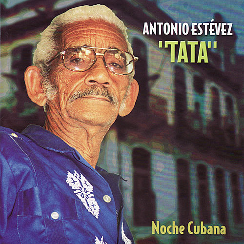 Noche Cubana by Antonio 'Tata' Estevez