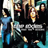 What You Deserve by The Exies