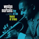 Live at the House of Tribes by Wynton Marsalis