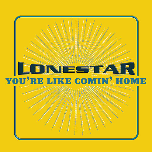 You're Like Comin' Home by Lonestar