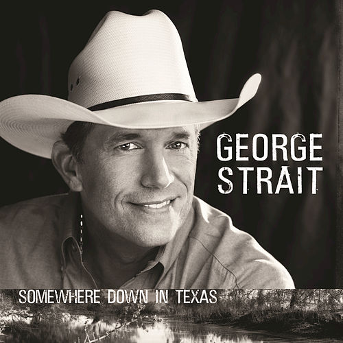 Play & Download Somewhere Down In Texas by George Strait | Napster