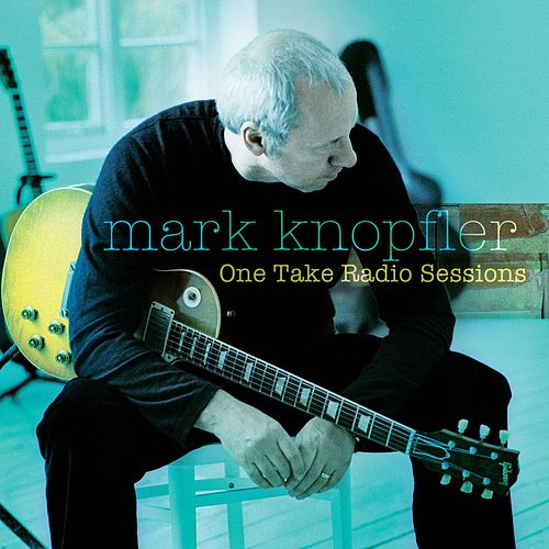 Play & Download One Take Radio Sessions by Mark Knopfler | Napster