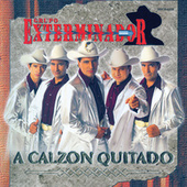 Play & Download A Calzón Quitado by Grupo Exterminador | Napster
