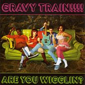 Are You Wigglin? by GRAVY TRAIN!!!!