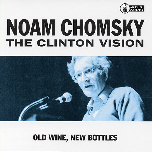 Play & Download The Clinton Vision: Old Wine, New Bottles by Noam Chomsky | Napster