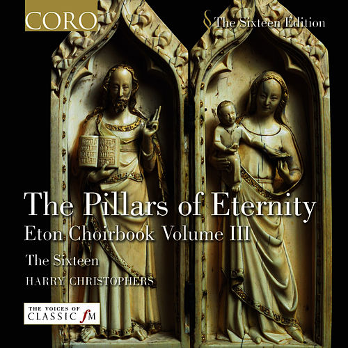 Play & Download The Pillars Of Eternity/eton Choirbook Volume Iii by The Sixteen | Napster