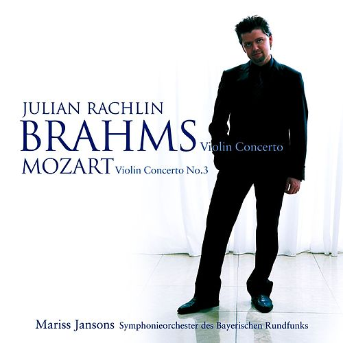 Mozart : Violin Concerto No. 3 in G K216 & Brahms : Violin Concerto in D Op.77 by Julian Rachlin
