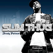 Play & Download Already Platinum by Slim Thug | Napster