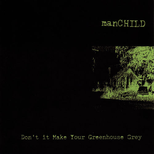 Don't It Make Your Greenhouse Grey by Manchild