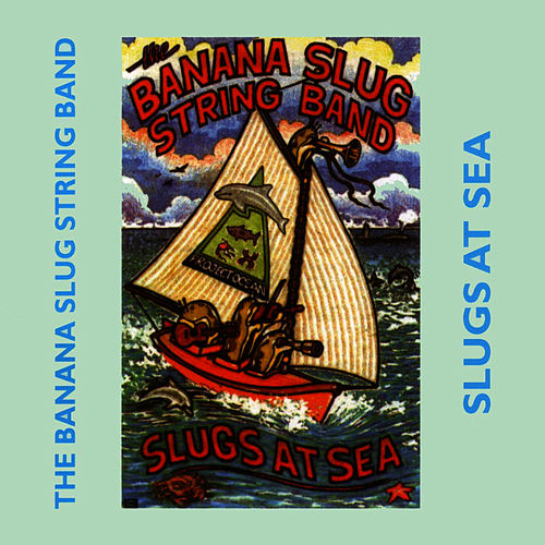 Play & Download Slugs At Sea by Banana Slug String Band | Napster