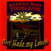 Dirt Made My Lunch by Banana Slug String Band