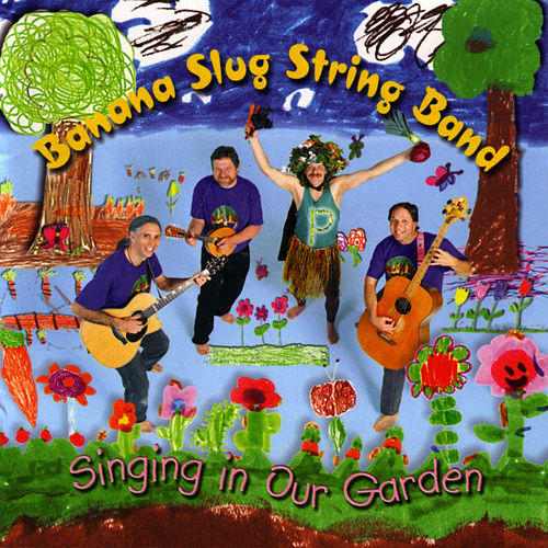 Play & Download Singing In Our Garden by Banana Slug String Band | Napster