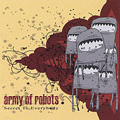 Play & Download Secret To Everybody by Army of Robots | Napster
