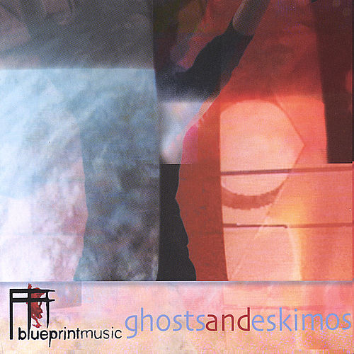 Play & Download Ghosts and Eskimos by Blueprintmusic | Napster