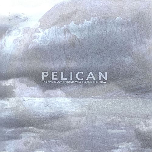 The Fire In Our Throats Will Beckon The Thaw by Pelican