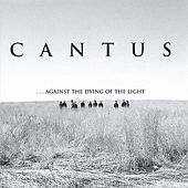 Play & Download ...against the dying of the light by Cantus | Napster
