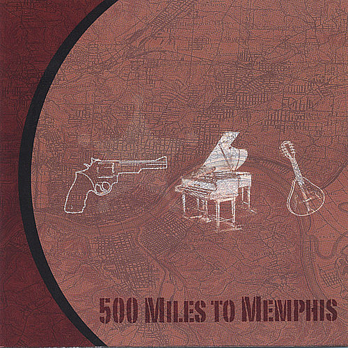 Play & Download 500 Miles To Memphis by 500 Miles To Memphis | Napster