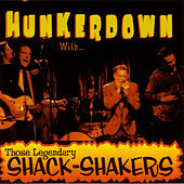 Hunkerdown With... by Legendary Shack Shakers