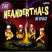 Play & Download The Neanderthals In Space by The Neanderthals | Napster