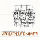 Permanent Record: The Very Best Of The Violent Femmes by Violent Femmes
