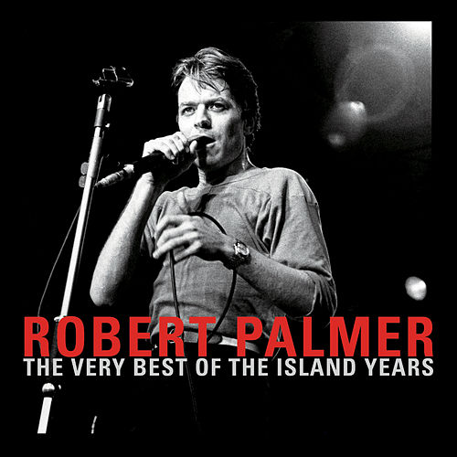 Play & Download The Very Best Of The Island Years by Robert Palmer | Napster