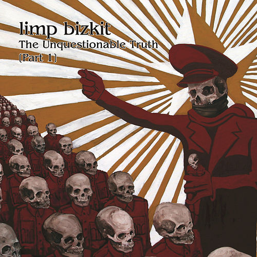Play & Download The Unquestionable Truth (Part 1) by Limp Bizkit | Napster